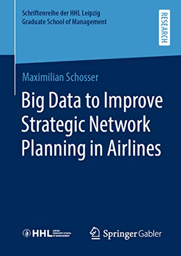 Big Data to Improve Strategic Network Planning in Airlines (Schriftenreihe der HHL Leipzig Graduate School of Management) (English Edition)