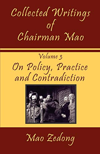 Collected Writings of Chairman Mao: Volume 3 - On Policy, Practice and Contradiction
