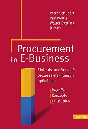 Procurement im E-Business: Einkaufs- und Verkaufsprozesse elektronisch optimieren. Begriffe - Konzepte - Fallstudien