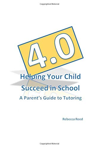 4.0 Helping Your Child Succeed in School: A Parent's Guide to Tutoring