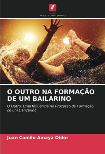 O OUTRO NA FORMAÇÃO DE UM BAILARINO: O Outro, Uma Influência no Processo de Formação de um Dançarino. (Portuguese Edition)