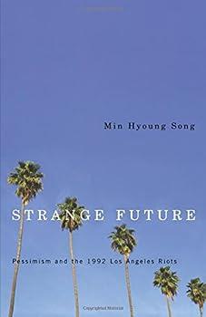 Strange Future: Pessimism and the 1992 Los Angeles Riots