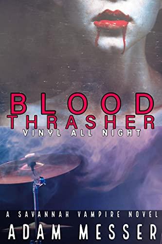 Blood Thrasher : Vinyl All Night Revamped!: The Savannah Vampire Novel Series Book II : Vinyl All Night Director's Cut (English Edition)