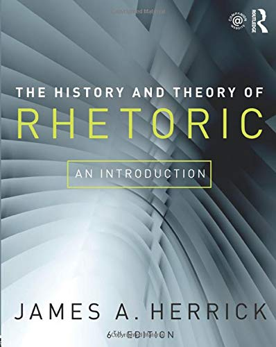 Compare Textbook Prices for The History and Theory of Rhetoric: An Introduction 6 Edition ISBN 9781138223677 by Herrick, James A.