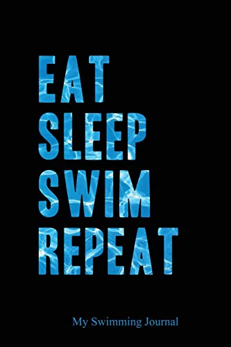 "Eat Sleep Swim Repeat | My Swimming Journal: Blank Lined Swimming Journals(6""x9"") 110 pages, Gifts for men and women who love to swim."