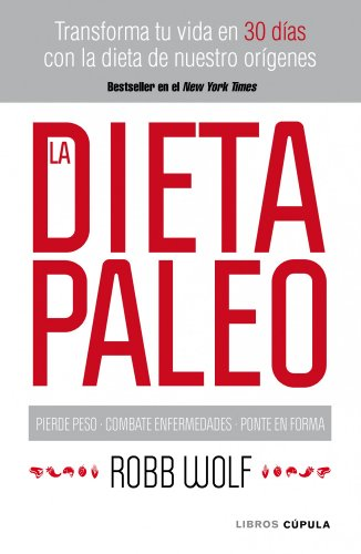 La dieta Paleo: Transforma tu vida en 30 días con la dieta de nuestro orígenes (Salud)