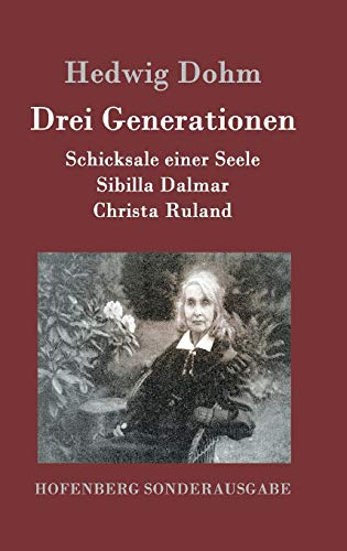 Drei Generationen: Schicksale einer Seele Sibilla Dalmar Christa Ruland