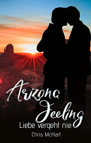 Arizona Feeling: Liebe vergeht nie