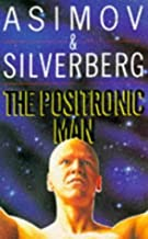 By Isaac Asimov and Robert Silverberg - The Positronic Man (1905-06-30) [Paperback]