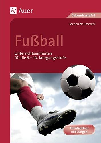 Fußball: Unterrichtseinheiten für die 5.-10. Jahrgangsstufe (5. bis 10. Klasse) (Themenhefte Sport Sekundarstufe)