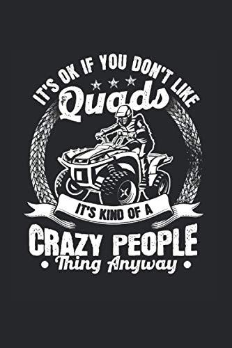 It's Ok If You Don't Like Quads Kind Of A Crazy People: Quad & ATV Equipment Notizbuch 6'x9' Motocross Geschenk Für Biker