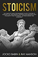 Stoicism: The Complete Guide for Beginners to Apply Stoicism to Everyday Life, Gain Wisdom, Confidence and Resilience With Philosophy From The Greats...Extreme Mindset and Leadership