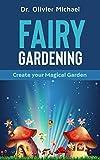 Fairy Gardening: Create your Magical Garden (English Edition)