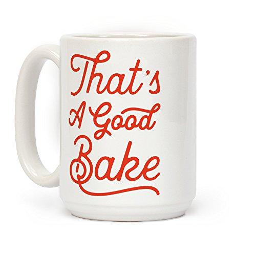 LookHUMAN That's a Good Bake White 15 Ounce Ceramic Coffee Mug