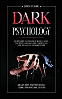 Dark Psychology: Secrets and Techniques of Manipulation, NLP, Body Language, Mind Control and How to Analyze and Read People. Learn How and Why Toxic People Manipulate Others.