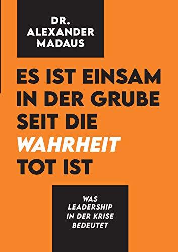 Es ist einsam in der Grube seit die Wahrheit tot ist: Was Leadership in der Krise bedeutet