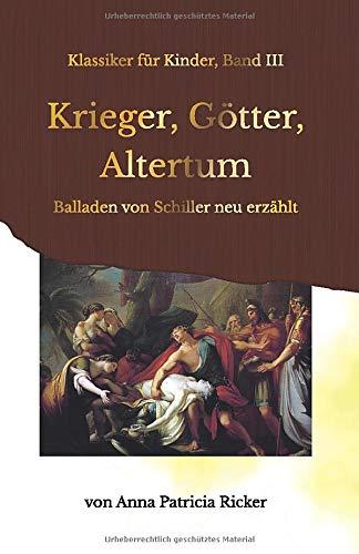 Krieger, Götter, Altertum: Balladen von Schiller neu erzählt (Klassiker für Kinder) (German Edition)