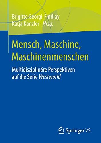 Mensch, Maschine, Maschinenmenschen: Multidisziplinäre Perspektiven auf die Serie Westworld