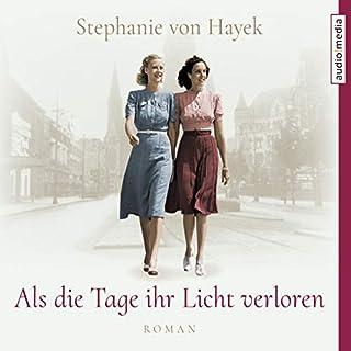 Als die Tage ihr Licht verloren                   Autor:                                                                                                                                 Stephanie von Hayek                               Sprecher:                                                                                                                                 Doris Wolters                      Spieldauer: 7 Std. und 4 Min.     17 Bewertungen     Gesamt 4,0