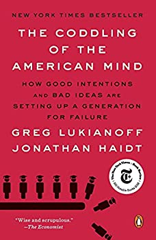The Coddling of the American Mind  How Good Intentions and Bad Ideas Are Setting Up a Generation for Failure