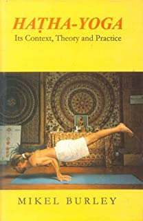 Hatha Yoga: Its Context, Theory and Practice