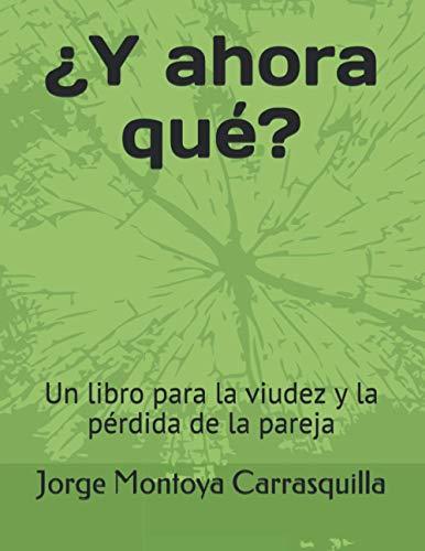 ¿Y ahora qué?: Un libro para la viudez y la pérdida de la pareja (Spanish Edition)