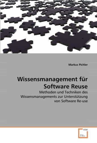 Wissensmanagement für Software Reuse: Methoden und Techniken des Wissensmanagements zur Unterstützung von Software Re-use