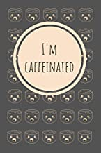 I'M CAFFEINATED: Coffee Lovers Lined Journal