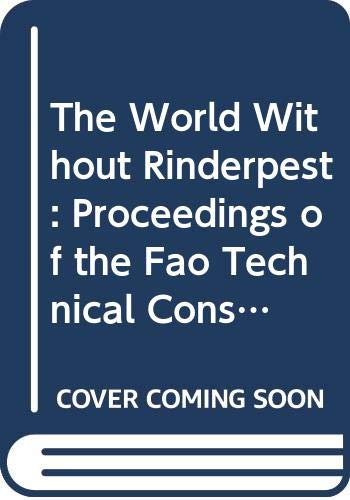 The World Without Rinderpest: Proceedings of the Fao Technical Consultation on the Global Rinderpest Eradiction Programme Rome, Italy, 22-24 July ... 1996 (Fao Animal Production & Health Paper)