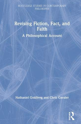Revising Fiction, Fact, and Faith: A Philosophical Account (Routledge Studies in Contemporary Philosophy)