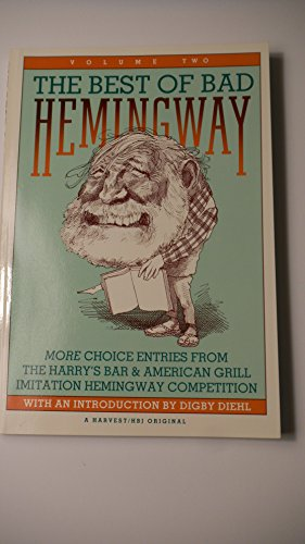 The Best of Bad Hemingway: More Choice Entries from the Harry's Bar and American Grill Imitation Hemingway Competition