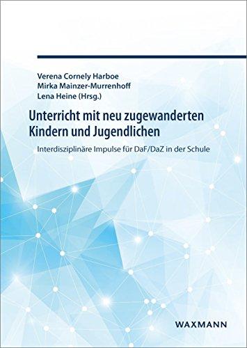 Unterricht mit neu zugewanderten Kindern und Jugendlichen: Interdisziplinäre Impulse für DaF/DaZ in der Schule