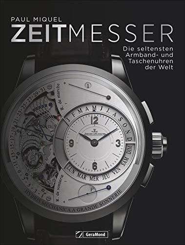 Bildband: Seltene Uhren. Die erlesensten Zeitmesser der Welt. Von seltenen Sondereditionen über technische Unikate. Eine beeindruckende Sammlung.: Die erlesensten Armband- und Taschenuhren der Welt