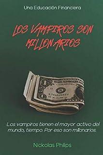 Los vampiros son millonarios: Una historia de economía, finanzas personales, independencia financiera, frugalidad y los há...