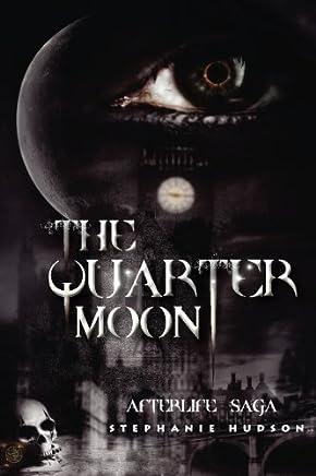 The Quarter Moon: Afterlife Saga (Volume 4) by Stephanie Hudson(2013-12-13)