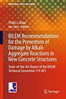 RILEM Recommendations for the Prevention of Damage by Alkali-Aggregate Reactions in New Concrete Structures: State-of-the-Art Report of the RILEM Technical Committee 219-ACS (RILEM State-of-the-Art Reports (17))