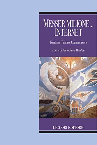 Messer Milione... Internet: Territorio, Turismo, Comunicazione  a cura di Anna Rosa Montani (Società territorio e ambiente Vol. 19) (Italian Edition)