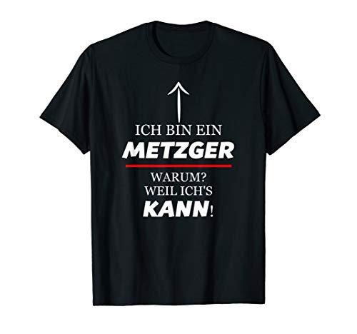 Ich Bin Ein METZGER - Warum Weil Ich's KANN | Lustig T-Shirt
