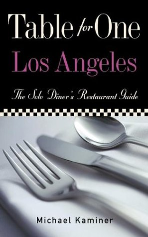 Table for One Los Angeles: The Solo Diner's Restaurant Guide
