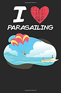 I Love Parasailing: A Classic Hobby or Passion Journal / Notebook / Diary. Perfect Gift for Birthday or Chirstmas Gift, Better then a Card.