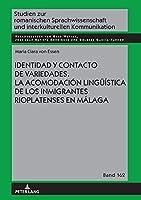 Identidad Y Contacto de Variedades. La Acomodación Lingueística de Los Inmigrantes Rioplatenses En Málaga (Studien Zur Romanischen Sprachwissenschaft Und Interkulturel)