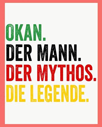 Okan Der Mann Der Mythos Die Legende: Personalisiertes Geschenk Für Okan, 8x10 inches Notizbuch mit 120 Seiten, Individuelle Geschenkidee notizbuch blanko