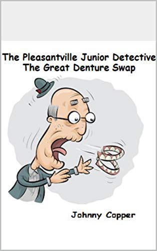 The Pleasantville Junior Detective The Great Denture Swap by [Johnny Copper]