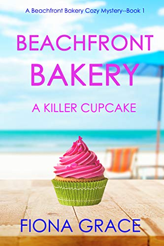 Beachfront Bakery: A Killer Cupcake (A Beachfront Bakery Cozy Mystery—Book 1) by [Fiona Grace]