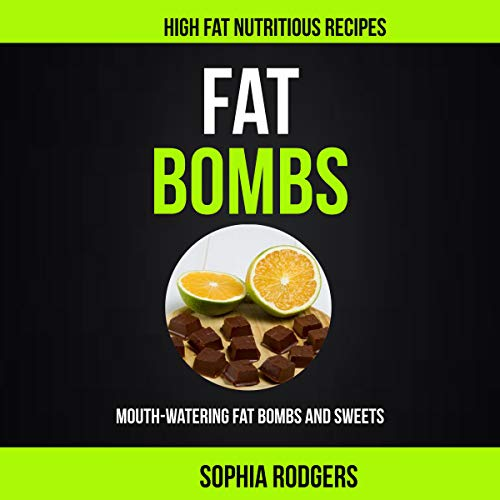 Fat Bombs: Mouth-Watering Fat Bombs and Sweets  By  cover art
