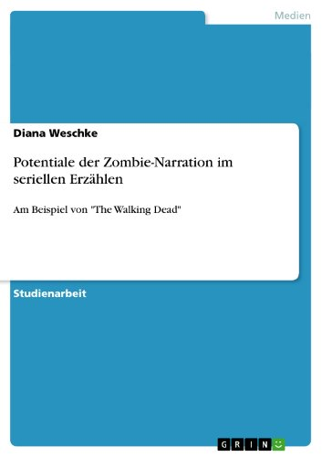 """Potentiale der Zombie-Narration im seriellen Erzählen: Am Beispiel von \""""The Walking Dead\"""""""