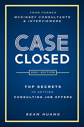 Case Closed: Top Secrets from Former McKinsey Consultants & Interviewers to Getting Consulting Job Offers (English Edition)