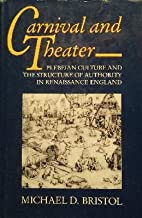 Carnival and Theatre: Plebeian Culture and the Structure of Authority in Renaissance Britain