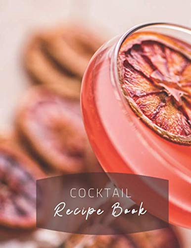 Cocktail Recipe Book: Blank Mixed Drinks and Cocktail Recipe Book, Mixology Notebook Journal Record To Write & Fill In, Organize & Reference Your ... (Bartending Recipe Collection Book, Band 11)