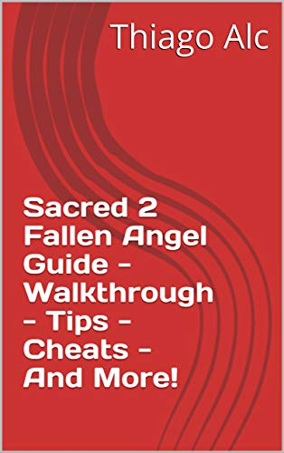 Sacred 2 Fallen Angel Guide - Walkthrough - Tips - Cheats - And More! (English Edition)